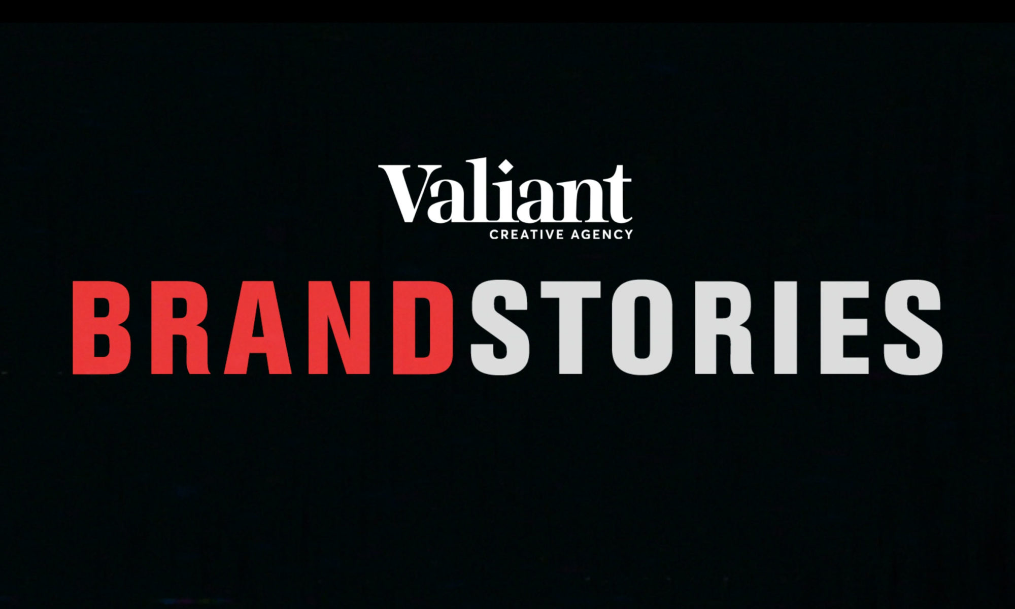 Brand Stories by Valiant Creative Agency